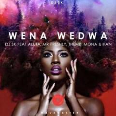 Dj Sk - Wena Wedwa Ft. Aluta, Mr Freshly, Thembi Mona & Ifani